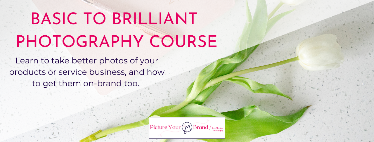Basic to Brilliant and on-brand photography course title by Jane Mucklow of Picture Your Brand